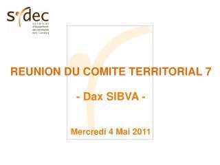 REUNION DU COMITE TERRITORIAL 7 - Dax SIBVA - Mercredi 4 Mai 2011
