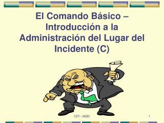 El Comando Básico – Introducción a la Administración del Lugar del Incidente (C)