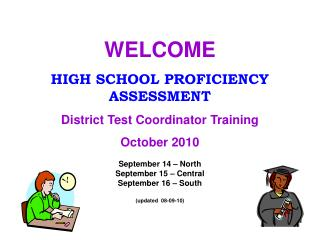 WELCOME HIGH SCHOOL PROFICIENCY ASSESSMENT District Test Coordinator Training October 2010