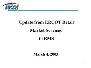 Update from ERCOT Retail  Market Services  to RMS March 4, 2003