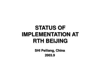 STATUS OF  IMPLEMENTATION  AT RTH  BEIJING