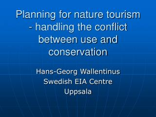 Planning for nature tourism - handling the conflict between use and conservation