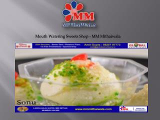Mouth Watering Sweets Shop - MM Mithaiwala
