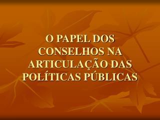 O PAPEL DOS CONSELHOS NA ARTICULAÇÃO DAS POLÍTICAS PÚBLICAS