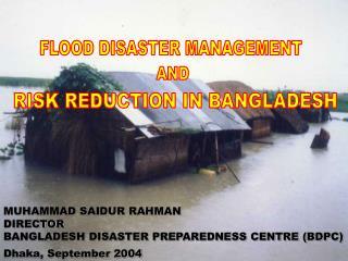 MUHAMMAD SAIDUR RAHMAN DIRECTOR BANGLADESH DISASTER PREPAREDNESS CENTRE (BDPC)