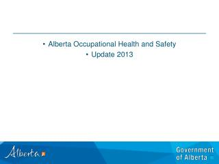 Alberta Occupational Health and Safety Update 2013