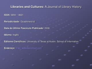 Libraries and Cultures:  A Journal of Library History.  ISSN:  0894 – 8631