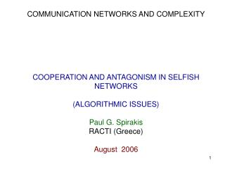 COMMUNICATION NETWORKS AND COMPLEXITY COOPERATION AND ANTAGONISM IN SELFISH NETWORKS
