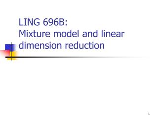 LING 696B:  Mixture model and linear dimension reduction