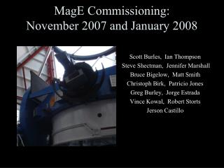 MagE Commissioning:  November 2007 and January 2008