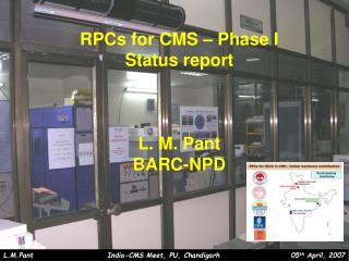 RPCs for CMS – Phase I Status report L. M. Pant BARC-NPD