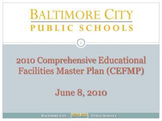 2010 Comprehensive  Educational Facilities Master Plan (CEFMP) June 8 ,  2010