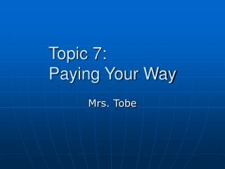 Topic 7:  Paying Your Way