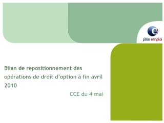Bilan de repositionnement des op�rations de droit d�option � fin avril 2010 CCE du 4 mai