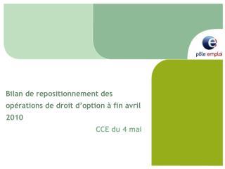 Bilan de repositionnement des opérations de droit d'option à fin avril 2010 CCE du 4 mai