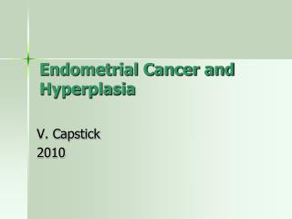 Endometrial Cancer and Hyperplasia