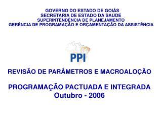 REVISÃO DE PARÂMETROS E MACROALOÇÃO PROGRAMAÇÃO PACTUADA E INTEGRADA Outubro - 2006