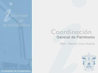 UNIVERSIDAD DE GUADALAJARA SECRETARIA GENERAL COORDINACION GENERAL DE PATRIMONIO