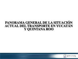 PANORAMA GENERAL DE LA SITUACIÓN ACTUAL DEL TRANSPORTE EN YUCATÁN Y QUINTANA ROO