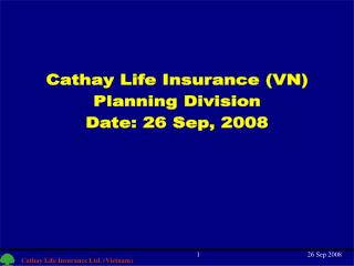 Cathay Life Insurance (VN) Planning Division Date: 26 Sep, 2008