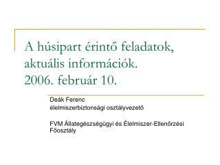 A húsipart érintő feladatok, aktuális információk. 2006. február 10.