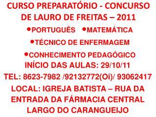 INÍCIO DAS AULAS:  29 /10/11 TEL: 8623-7982 /92132772(Oi)/ 93062417