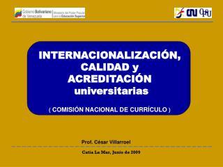 INTERNACIONALIZACIÓN, CALIDAD y  ACREDITACIÓN  universitarias (  COMISIÓN NACIONAL DE CURRÍCULO  )