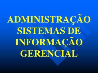 ADMINISTRAÇÃO   SISTEMAS DE  INFORMAÇÃO  GERENCIAL