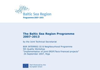 The Baltic Sea Region Programme  2007-2013 by the Joint Technical Secretariat