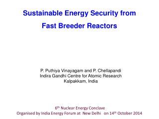 P. Puthiya Vinayagam and P. Chellapandi Indira Gandhi Centre for Atomic Research Kalpakkam, India