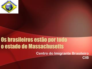 Os brasileiros est � o por todo  o estado de Massachusetts