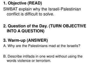 1. Objective (READ)  SWBAT explain why the Israeli-Palestinian conflict is difficult to solve.
