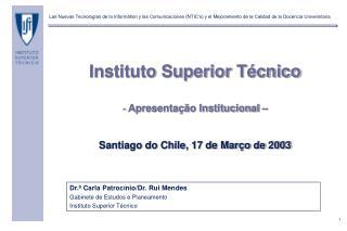 Dr.ª Carla Patrocínio/Dr. Rui Mendes Gabinete de Estudos e Planeamento Instituto Superior Técnico