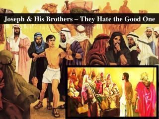 Joseph & His Brothers – They Hate the Good One