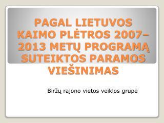 PAGAL LIETUVOS  KAIMO PLĖTROS 2007–2013 METŲ  PROGRAMĄ SUTEIKTOS  PARAMOS  VIEŠINIMAS