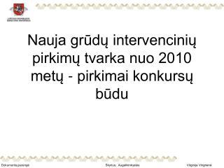 Nauja grūdų intervencinių pirkimų tvarka nuo 2010 metų - pirkimai konkursų būdu