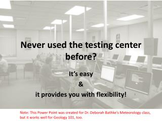 Never used the testing center before?