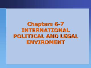 Chapters 6-7  INTERNATIONAL POLITICAL AND LEGAL ENVIROMENT