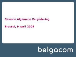 Gewone Algemene Vergadering Brussel, 9 april 2008