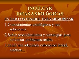 INCULCAR  IDEAS AXIOLÓGICAS