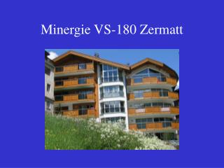 Minergie VS-180 Zermatt