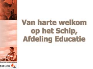Van harte welkom op het Schip, Afdeling Educatie
