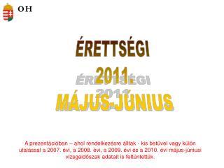 ÉRETTSÉGI  2011. MÁJUS-JÚNIUS