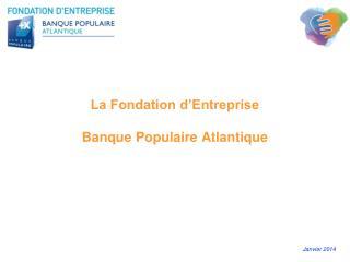 La Fondation d'Entreprise Banque Populaire Atlantique