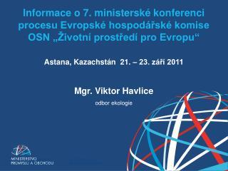 Astana, Kazachstán  21. – 23. září 2011 Mgr. Viktor Havlice  odbor ekologie