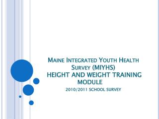 Maine Integrated Youth Health Survey (MIYHS)   HEIGHT AND WEIGHT TRAINING  MODULE