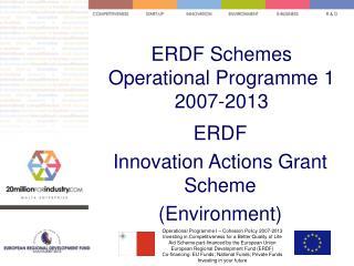 ERDF Schemes Operational Programme 1 2007-2013