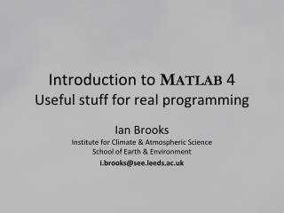 Introduction to MATLAB 4 Useful stuff for real programming