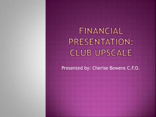 Financial Presentation: Club  UpSCALE