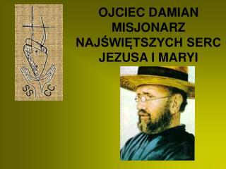 OJCIEC DAMIAN MIS JONARZ NAJŚWIĘTSZYCH SERC JEZUSA I MARYI
